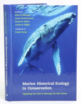 Marine historical ecology in conservation: applying the past to manage for the future. John N....