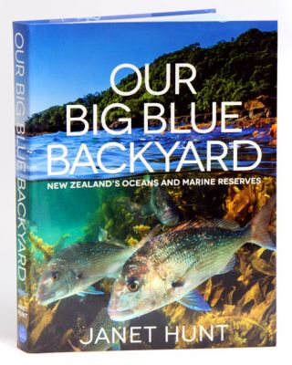 Our big blue backyard: New Zealand's oceans and marine reserves. Janet Hunt.