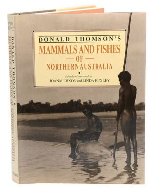 Donald Thomson's mammals and fishes of northern Australia. Joan M. Dixon, Linda Huxley.