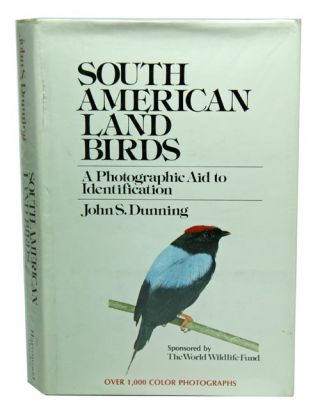 South American land birds: a photographic aid to identification. John S. Dunning
