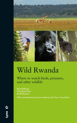 Wild Rwanda: where to watch birds, primates and other wildlife. Ken Behrens.