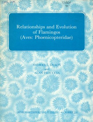 Relationships and evolution of Flamingos (Aves: Phoenicopteridae). Storrs Olson, Alan Feduccia.