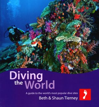 Diving the world: a guide to the world's most popular dive sites. Beth Tierney, Shaun Tierney.