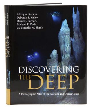 Discovering the deep: a photographic atlas of the seafloor and ocean crust. Jeffrey A. Karson