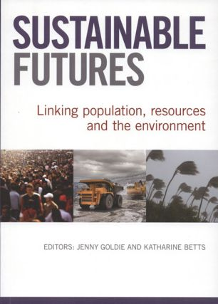 Sustainable futures: linking population, resources and the environment. Jenny Goldie, Katharine...