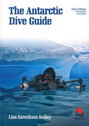 The Antarctic dive guide. Lisa Eareckson Kelley.