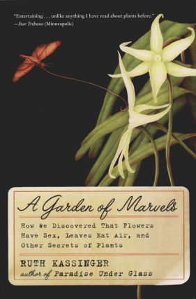 A garden of marvels: how we discovered that flowers have sex, leaves eat air, and other secrets of plants.