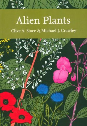 Alien plants. Clive A. Stace, Michael J. Crawley