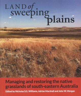 Land of sweeping plains: managing and restoring the native grasslands of South-eastern Australia....