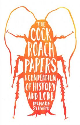 The cockroach papers: a compendium of history and lore. Richard Schweid