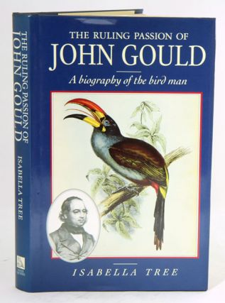 The ruling passion of John Gould: a biography of the bird man. Isabella Tree.