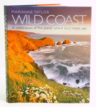 Wild coast: a celebration of the places where land meets sea. Marianne Taylor