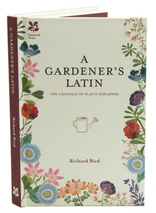 A gardener's Latin: the language of plants explained. Richard Bird.