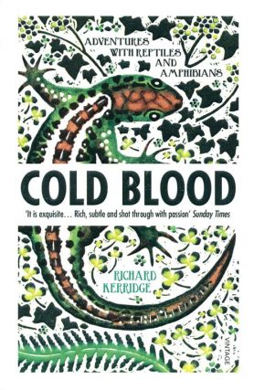 Cold blood: adventures with reptiles and amphibians. Richard Kerridge.
