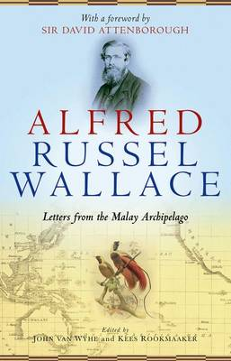 Alfred Russel Wallace: letters from the Malay Archipelago.