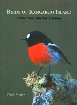 Birds of Kangaroo Island: a photographic field guide. Chris Baxter