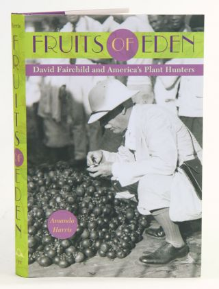 Fruits of Eden: David Fairchild and America's plant hunters. Amanda Harris.