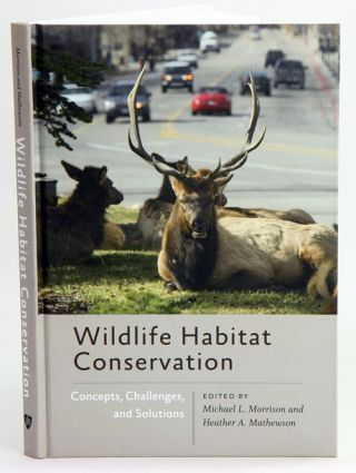 Wildlife habitat conservation: concepts, challenges and solutions. Michael L. Morrison, Heather...