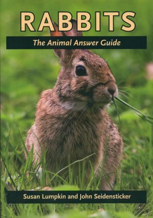 Rabbits: the animal answer guide. Susan Lumpkin, John Seidensticker