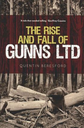 The rise and fall of Gunns Ltd. Quentin Beresford.