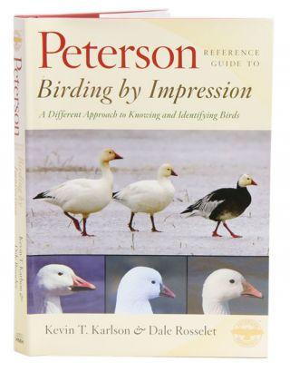 Peterson reference guide to birding by impression: a different approach to knowing and identifying birds. Kevin T. Karlson, Dale Rosselet.
