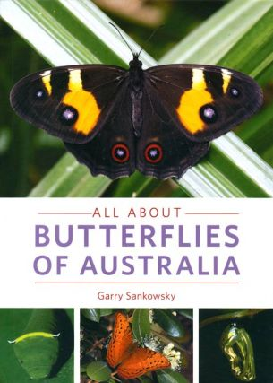 All about butterflies of Australia. Garry Sankowsky