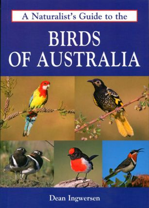 A naturalist's guide to the birds of Australia. Dean Ingwersen