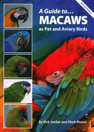 A guide to macaws as pet and aviary birds. Rick Jordan, Mark Moore.