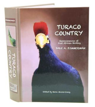 Turaco country: reminiscences of East African birding. Dale A. Zimmerman.