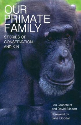 Our primate family: stories of conservation and kin. Lou Grossfeldt, David Blissett
