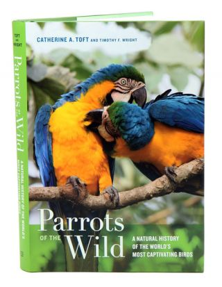 Parrots of the wild: a natural history of the world's most captivating birds. Catherine A. Toft,...