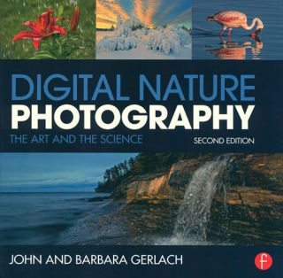 Digital nature photography: the art and the science. John and Barbara Gerlach