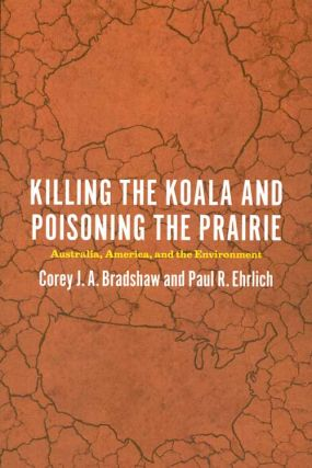 Killing the Koala and poisoning the prairie: Australia, America, and the environment. Corey J. A....