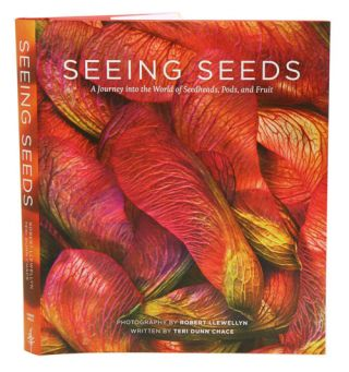 Seeing seeds: a journey into the world of seedheads, pods and fruit. Teri Dunn Chace, Robert Llewellyn.