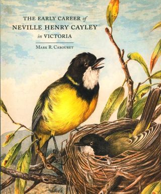 The early career of Neville Henry Cayley in Victoria. Mark R. Cabouret