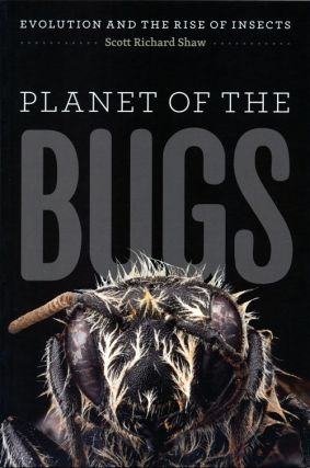 Planet of the bugs: evolution and rise of insects. Scott Richard Shaw