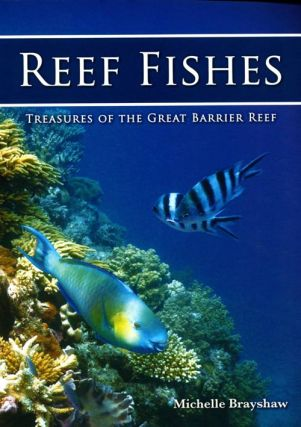 Reef fishes: treasures of the Great Barrier Reef. Michelle Brayshaw