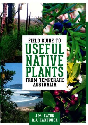 Field guide to useful native plants from temperate Australia. J. M. Caton, R J. Hardwick
