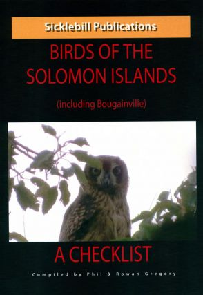 Birds of the Solomon Islands (including Bougainville): a checklist. Phil Gregory, Rowan Gregory.