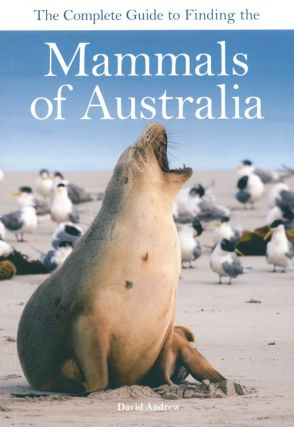 The complete guide to finding the mammals of Australia. David Andrew