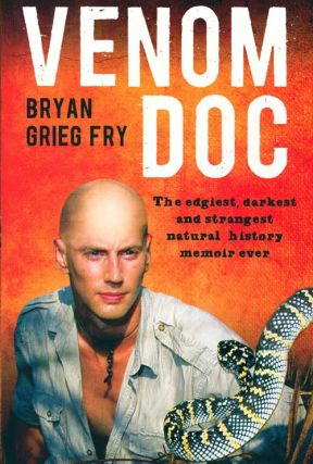 Venom doc: the edgiest, darkest and strangest natural history memoir ever. Bryan Grieg Fry