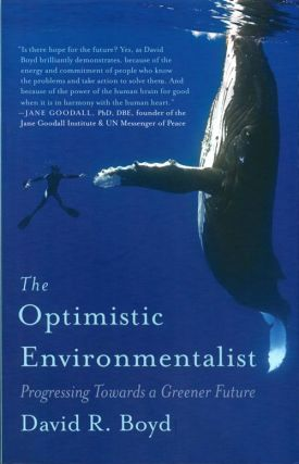 The optimistic environmentalist: progressing toward a greener future. David R. Boyd