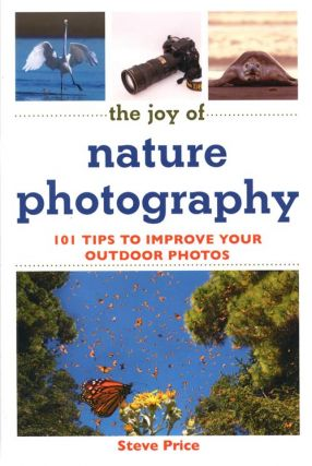 The joy of nature photography: 101 tips to improve your outdoor photos. Steve Price