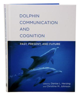 Dolphin communication and cognition: past present and future. Denise L. Herzing, Christine M. Johnson.
