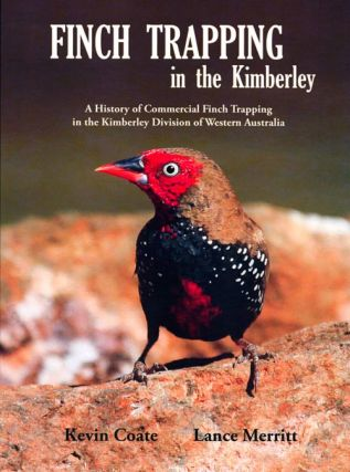 Finch trapping in the Kimberley: a history of commercial finch trapping in the Kimberley division...