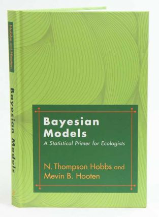 Bayesian models: a statistical primer for ecologists. N. Thompson Hobbs, Mevin B. Hooten