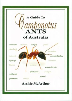 A guide to Camponotus ants of Australia. Archie McArthur