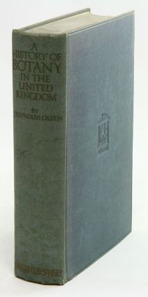 A history of botany in the United Kingdom from the earliest times to the end of the 19th century. Reynolds J. Green.