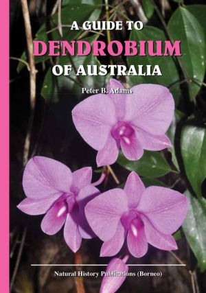 A guide to Dendrobium of Australia. Peter B. Adams.
