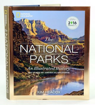 The National Parks: an illustrated history, 100 years of American splendor. Kim Heacox